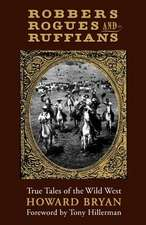 Robbers, Rogues, and Ruffians:  True Tales of the Wild West