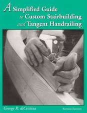 Simplified Guide to Custom Stairbuilding & Tangent Handrailing: Revised Edition