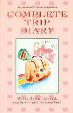 Complete Trip Diary: Write Down, Record, Explore and Remember!