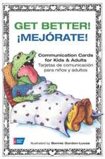 Get Better!/Mejorate!:  Communication Cards for Kids & Adults/Tarjetas de Comunicacion Para Ninos y Adultos