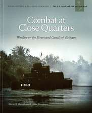 Combat at Close Quarters: Warfare on the Rivers and Canals of Vietnam: Warfare on the Rivers and Canals of Vietnam