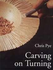Pye, C: Carving On Turning