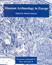 Museum Archaeology in Europe:  Proceedings of a Conference Held at the British Museum 15-17th October 1992