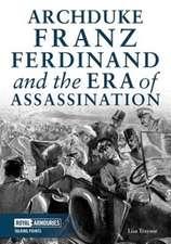 Archduke Franz Ferdinand and the Era of Assassination