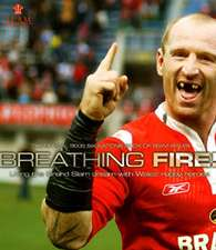 Breathing Fire!: Living the Grand Slam dream with Wales' Rugby Heroes THE OFFICIAL BOOK OF THE 2005 SIX NATIONS CHAMPIONS