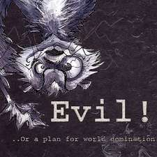 Evil-Or- A Plan for World Domination