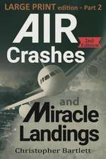 Air Crashes and Miracle Landings Part 2: Large Print Edition