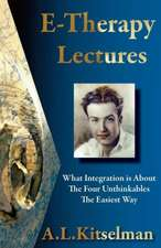 E-Therapy Lectures:  What Integration Is About, the Four Unthinkables and the Easiest Way