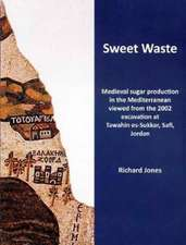 Sweet Waste: Medieval sugar production in the Mediterranean viewed from the 2002 excavations at Tawahin es-Sukkar, Safi, Jordan