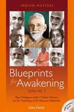 Blueprints for Awakening -- Indian Masters (Volume 1): Rare Dialogues with 7 Indian Masters on the Teachings of Sri Ramana Maharshi