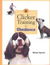 Clicker Training for Obedience:  Shaping Top Performance--Positively