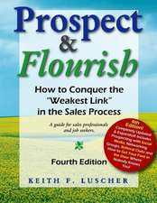 Prospect & Flourish:  How to Conquer the Weakest Link in the Sales Process (a Guide for Sales Professionals and Job Seekers)