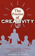 The Practice of Creativity:  A Manual for Dynamic Group Problem-Solving