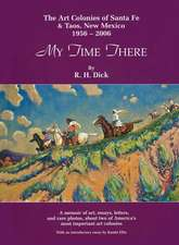 My Time There: The Art Colonies of Santa Fe & Taos, New Mexico, 1956-2006