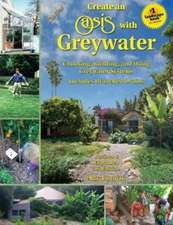 The New Create an Oasis with Greywater, 6th Ed.:  Integrated Design for Water Conservation