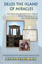 Delos the Island of Miracles: How Delos Can Help You Find a Miracle, Become Your Own Oracle, and Change Your Life