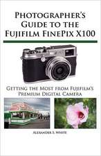 Photographer's Guide to the Fujifilm Finepix X100:  Getting the Most from Nikon's Superzoom Digital Camera