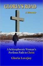 Gloria's Road:  A Schizophrenic Woman's Perilous Path to Christ