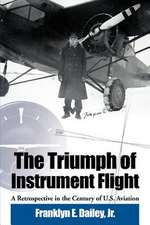 The Triumph of Instrument Flight:  A Retrospective in the Century of U.S. Aviation