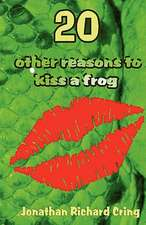 20 Other Reasons to Kiss a Frog