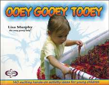 Ooey Gooey(r) Tooey:  140 Exciting Hands-On Activity Ideas for Young Children