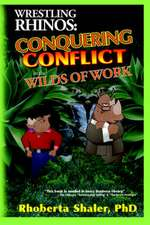 Wrestling Rhinos:  Conquering Conflict in the Wilds of Work
