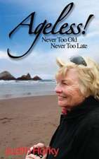 Ageless!:  Never Too Old, Never Too Late