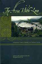 To Asia with Love:  A Connoisseurs Guide to Cambodia, Laos, Thailand, and Vietnam
