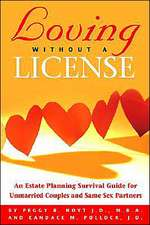 Loving Without a License - An Estate Planning Survival Guide for Unmarried Couples and Same Sex Partners