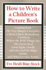 How to Write a Children's Picture Book Volume I:  Learning from the Very Hungry Caterpillar, Chicka Chicka Boom Boom, Corduroy, Where the Wi