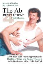 The AB Revolution Fourth Edition - No More Crunches No More Back Pain:  Discover the Hidden Elephants That Are Lurking in Your Organization or Work Team... Then Vanquish The