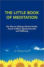 The Little Book of Meditation:  The Way to Lifelong Vibrant Health, Peace of Mind, Spiritual Growth and Wellbeing