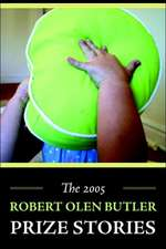 The 2005 Robert Olen Butler Prize Stories
