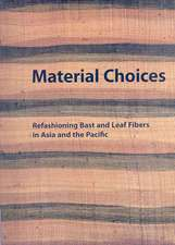 Material Choices:  Refashioning Bast and Leaf Fibers in Asia and the Pacific
