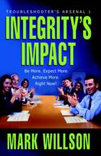 Integrity's Impact:  Your Practical Guide to Integrity's Power, Benefits, and Use. Be More. Expect More. Achieve More, Right Now!