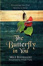 The Butterfly in You:  Discovering Your True Identity in Christ