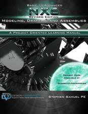 Basic to Advanced Nx6 Modeling, Drafting and Assemblies:  A Project Oriented Learning Manual