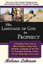 The Language of God in Prophecy, a Dynamic New Look at Bible Prophecy Using God's Symbolic Language as the Key to Understanding Dramatic Core Events o