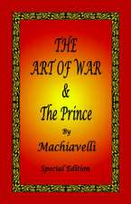 The Art of War & the Prince by Machiavelli - Special Edition:  In Old English and New English