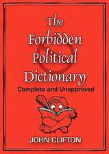 The Forbidden Political Dictionary:  Complete and Unapproved