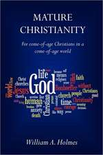 Mature Christianity:  For Come-Of-Age Christians in a Come-Of-Age World