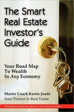 The Smart Real Estate Investor's Guide:  Your Road Map to Wealth in Any Economy