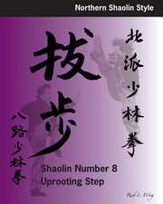 Shaolin #8 Uprooting Step