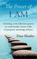 The Power of I Am:  Claiming Your Inherent Power to Consciously Create a Life of Purpose, Meaning and Joy