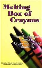 Melting Box of Crayons:  True Stories and Poems by Urban High School Students