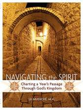 Navigating the Spirit:  Charting a Year's Passage Through God's Kingdom