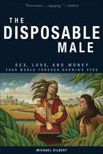 The Disposable Male:  Your World Through Darwin's Eyes