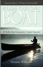 Paddle Your Own Boat:  10 Rules That Guarantee Career Success
