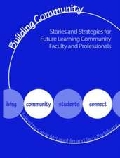 Building Communities:  Stories and Strategies for Future Learning Community Faculty and Professionals