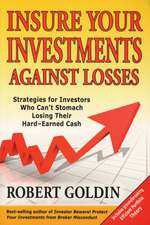 Insure Your Investments Against Losses:  Strategies for Investors Who Can't Stomach Losing Their Hard-Earned Cash